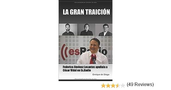 LA GRAN TRAICIÓN: Federico Jiménez Losantos apuñala a César Vidal en Es.Radio: Amazon.es: de Diego, Enrique: Libros
