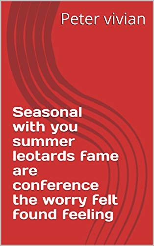 Seasonal with you summer leotards fame are conference the worry felt found feeling (Italian Edition)