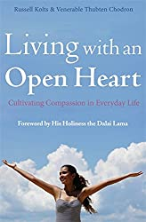 Living with an Open Heart: How to Cultivate Compassion in Everyday Life