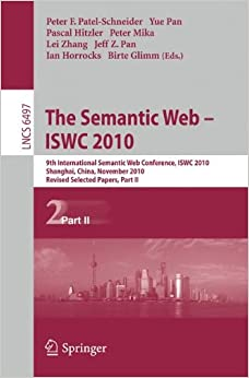 The Semantic Web - Iswc 2010: 9th International Semantic Web Conference, Iswc 2010, Shanghai, China, November 7-11, 2010, Revised Selected Papers, P (Lecture Notes in Computer Science)