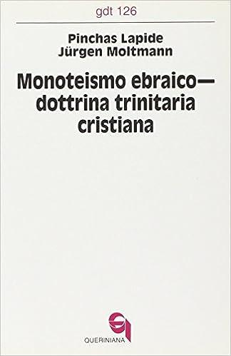 Monoteismo ebraico-Dottrina trinitaria cristiana. Un dialogo