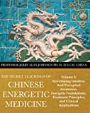img - for The Secret Teachings of Chinese Energetic Medicine Volume 3: Developing Intuitive and Perceptual Awareness, Energetic Foundations, Treatment Principles, and Clinical Applications book / textbook / text book