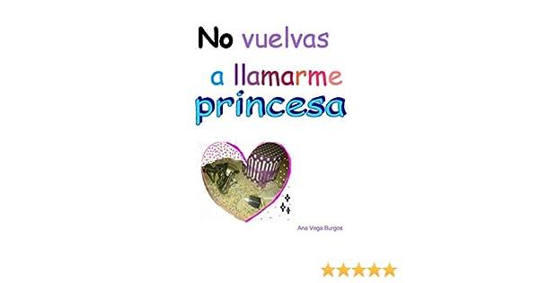 No vuelvas a llamarme princesa eBook: Burgos, Ana Vega: Amazon.es ...