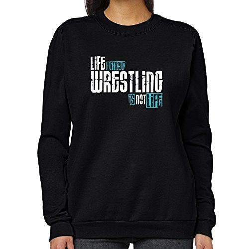 Teeburon LIFE WITHOUT Wrestling IS NOT LIFE ! Women Sweatshirt by Teeburon