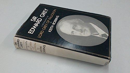 Sir Edward Grey: A Biography of Lord Grey of Fallodon