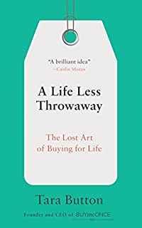 Book Cover: A Life Less Throwaway: The Lost Art of Buying for Life