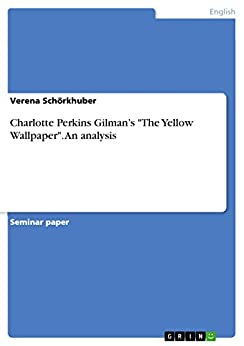 an analysis of charlotte perkins gilmans the yellow wall paper Charlotte perkins gilman's the yellow wallpaperin a full paragraph or two, offer a brief deconstructive reading of either edgar allan poe's the purloined letter or charlotte perkins gilman's the yellow wallpaper.