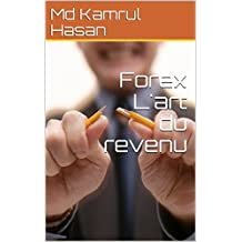 Forex L'art du revenu (French Edition)