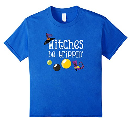 Kids Witches Be Trippin, Funny and Cute Halloween Tshirt for Kids 8 Royal (Halloween Treats For Preschoolers To Make)