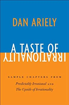 A Taste of Irrationality: Sample chapters from Predictably Irrational and Upside of Irrationality by [Ariely, Dan]