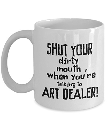 STHstore SHUT YOUR DIRTY MOUTH WHEN YOU'RE TALKING TO ART DEALER! Funny For ART DEALER Coffee Mugs - For Christmas, Retirement, Thank You, Happy Holiday Gift 11 OZ