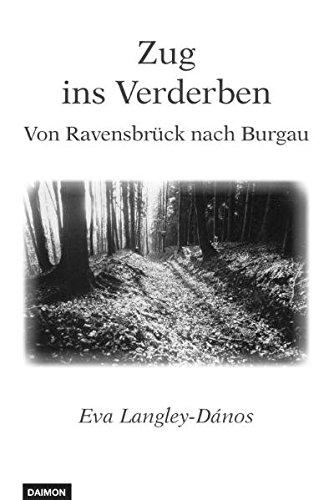 Zug ins Verderben: Von Ravensbrück nach Burgau Taschenbuch – 1. Dezember 2000 Eva Langley-Danos Daimon 3856305947 20. Jahrhundert