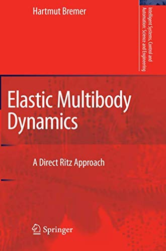 Elastic Multibody Dynamics: A Direct Ritz Approach (Intelligent Systems, Control and Automation: Science and Engineering