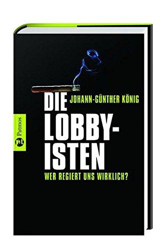 Die Lobbyisten: Wer regiert uns wirklich? Gebundenes Buch – 15. Februar 2007 Johann-Günther König Patmos 3491360056 Politikwissenschaft