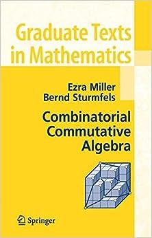 Combinatorial Commutative Algebra (Graduate Texts in Mathematics)