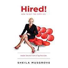 Hired!: How To Get The Zippy Gig.  Insider Secrets From A Top Recruiter.