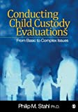Product review for Conducting Child Custody Evaluations: From Basic To Complex Issues