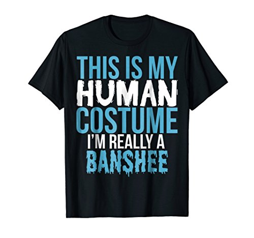 This Is My Human Costume I'm Really A Banshee T-Shirt