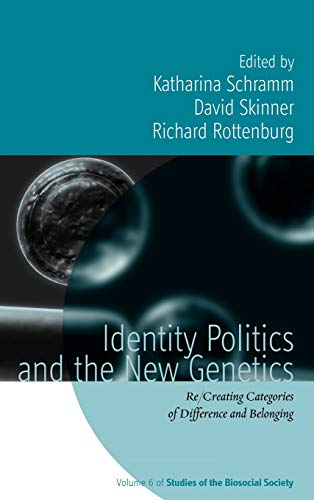 Identity Politics and the New Genetics: Re/Creating Categories of Difference and Belonging (Studies of the Biosocial Soc
