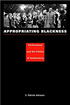 appropriating blackness performance and the politics of authenticity pdf