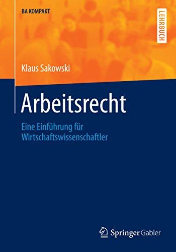 Arbeitsrecht: Eine Einführung für Wirtschaftswissenschaftler (BA KOMPAKT) (German Edition)