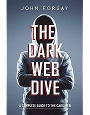 The Dark Web Dive: A Complete Guide to The Dark Web