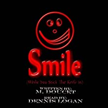 Smile (While You Stick the Knife In) Audiobook by M. Doucet, Dennis Logan Narrated by Dennis Logan