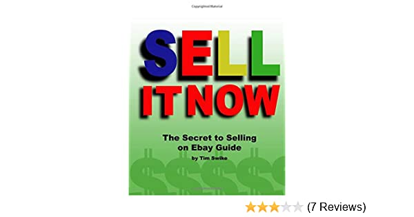 Sell It Now The Secret To Selling On Ebay Guide The Advanced Sellers Guide For Making Money On The Internet Swike Tim 9781434828682 Amazon Com Books