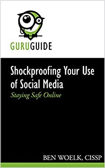 Shockproofing Your Use of Social Media: Staying Safe Online (Your Guru Guides) by [Woelk, Ben]