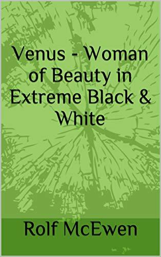Venus - Woman of Beauty in  Extreme Black & White por Rolf McEwen