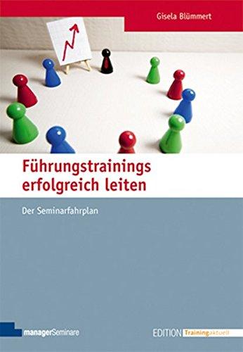 Führungstrainings erfolgreich leiten: Der Seminarfahrplan (Edition Training aktuell) Taschenbuch – 23. März 2011 Gisela Blümmert managerSeminare Verlag 3941965182 Wirtschaft / Management