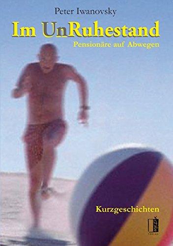 Im UnRuhestand: Pensionäre auf Abwegen. Kurzgeschichten