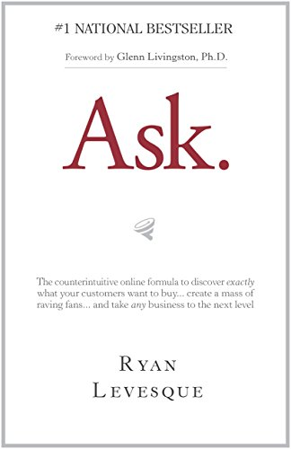 Ask : The counterintuitive online formula to discover exactly what your customers want to buy...create a mass of raving fans...and take any business to the next level cover