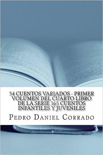 54 Cuentos Variados - Primer Volumen: 365 Cuentos Infantiles y Juveniles (Spanish Edition): Mr. Pedro Daniel Corrado: 9781493520602: Amazon.com: Books