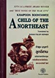 Front cover for the book A Child of the Northeast , the Award-winning Novel Based on Memories of the Author's Childhood in a Village of Isan During the 1930's by KAMPOON BOONTAWEE
