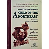 A Child of the Northeast , the Award-winning Novel Based on Memories of the Authors Childhood in a Village of Isan During the 1930s, KAMPOON BOONTAWEE