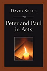 Peter and Paul in Acts: A Comparison of Their Ministries: A Study in New Testament Apostolic Ministry Kindle Edition