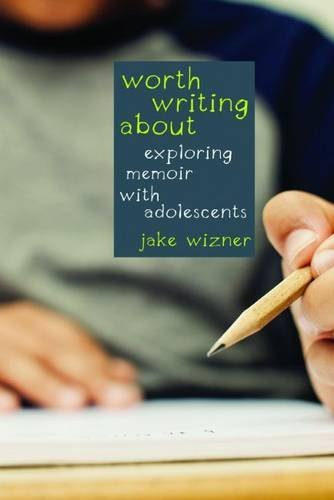 Worth Writing About: Exploring Memoir with Adolescents by Jake Wizner (2015-07-28)