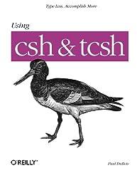 Using csh & tcsh: Work Faster, Type Less (Nutshell Handbooks)
