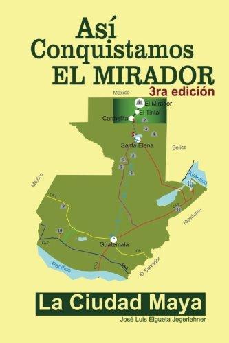 Download Así conquistamos El Mirador: La ciudad maya (Spanish Edition) pdf epub