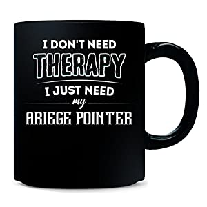 Don't Need Therapy Need My Ariege Pointer Funny Pet Gift - Mug 19