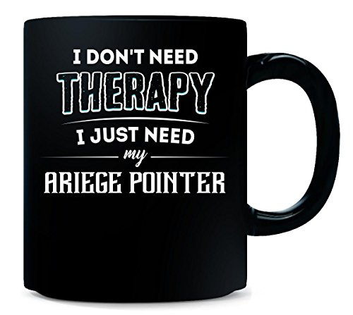 Don't Need Therapy Need My Ariege Pointer Funny Pet Gift - Mug 1