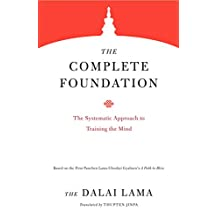 The Complete Foundation: The Systematic Approach to Training the Mind (Core Teachings of Dalai Lama Book 2)
