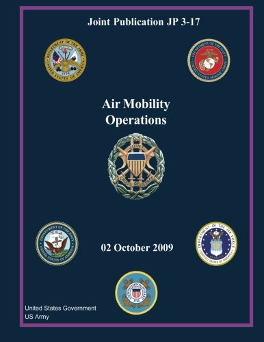 Read Online Joint Publication JP 3-17 Air Mobility Operations 02 October 2009 pdf epub