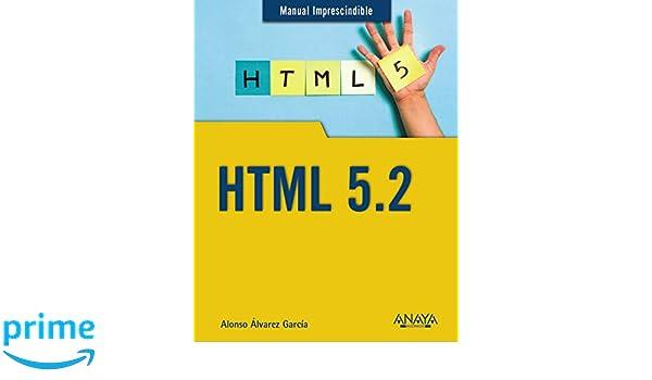 HTML 5.2 (Manuales Imprescindibles): Amazon.es: Alonso Álvarez García: Libros