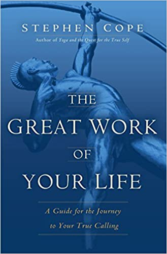 The Great Work Of Your Life A Guide For The Journey To Your True