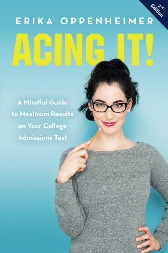 Acing It!: A Mindful Guide to Maximum Results on Your College Admissions Test