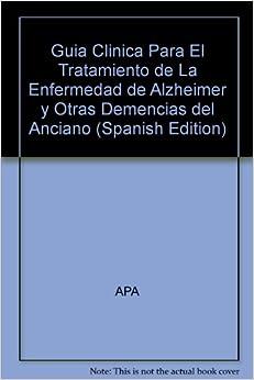 Guia Clinica Para El Tratamiento de La Enfermedad de Alzheimer y Otras Demencias del Anciano