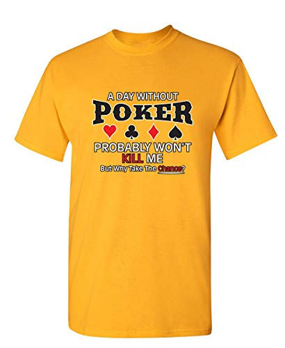 Day Without Poker Novelty Graphic Sarcastic Funny T Shirt M ()