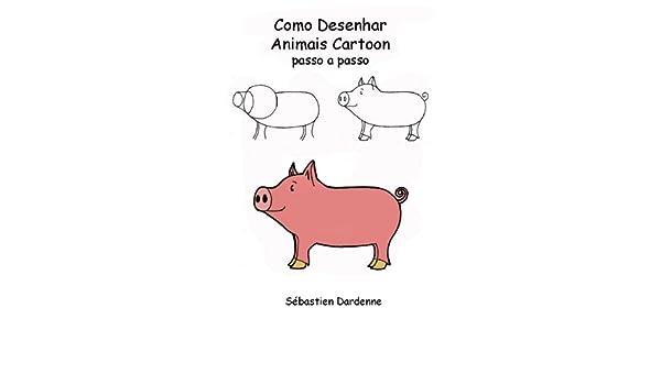 Como Desenhar Animais Cartoon Passo A Passo Portuguese Edition